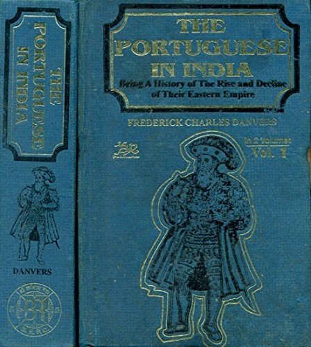 The Portuguese in India: Being a History of the Rise and Decline of Their Eastern Empire, 2 Vols.: ...