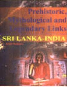 Prehistoric Mythological and Legendary Links SRI LANKA-INDIA