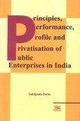 Principles, Performance, Profile and Privatisation of Public Enterprises in India: Saktipada Datta