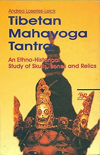 Tibetan Mahayoga Tantra: An Ethno-Historical Study of Skulls, Bones and Relics: Andrea ...