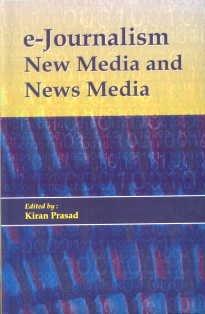 E-Journalism New Media and News Media: Kiran Prasad
