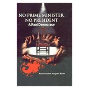 No Prime Minister, No President: A Real Democracy: Kangsha Banik,Rabindra Nath