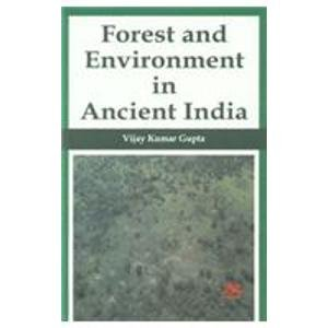 Forest and Environment in Ancient India: Vijay Kumar Gupta