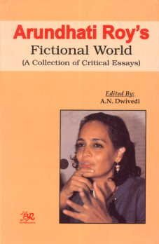 Arundhati Roy's Fictional World :A Collection of: A.N. Dwivedi (editor)