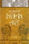 THE Roots of Indian Art:A Detailed Study of the Formative Period: of Indian Art & Architecture--T...