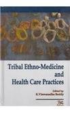 Tribal Ethno-Medicine and Health Care Practices: Edited by K.