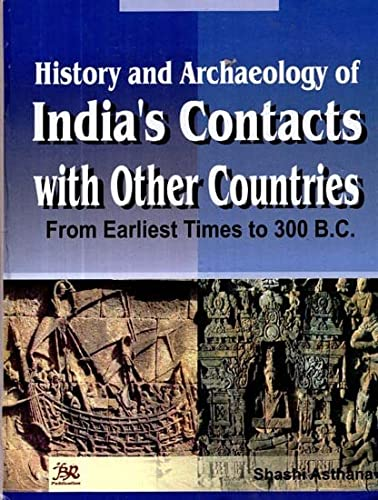 History and Archaeology of India's Contacts with: Shashi Asthana