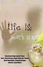 9788176472043: LIFE IS, DEATH IS NOT