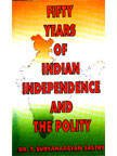 Fifty Years of Indian Independence and Polity: Sastry, T Suryanarayan