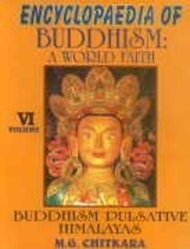 Encyclopaedia of Buddhism: A World Faith (Vol. VI: Buddhism Pulsative Himalayas): M.G. Chitkara