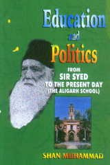 Education and Politics From Sir Syed to the Present Day (The Aligarh School): Shan Muhammad