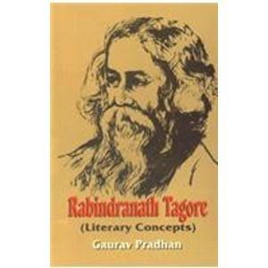 Rabindranath Tagore (Literary Concepts): Gaurav Pradhan
