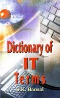 Dictionary of IT Terms: S.K. Bansal