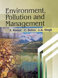 Environment, Pollution and Management: Arvind Kumar,C. Bohra,L.K. Singh