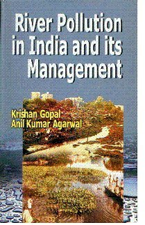 River Pollution in India and its Management: A.K. Agrawal,Krishna Gopal