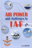 Air Power and Challenges to IAF: J.A. Khan
