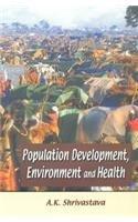 Population Development, Environment and Health: Shrivastava A.K.