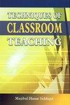 Techniques of Classroom Teaching: M.H. Siddiqui