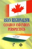 Asian Regionalism: Canadian and Indian Perspectives: Charan D. Wadhva,Yuen Pau Woo