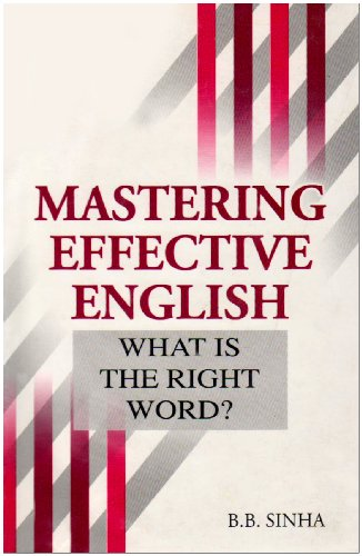 Mastering Effective English: What is the Right Word ?: B.B. Sahi