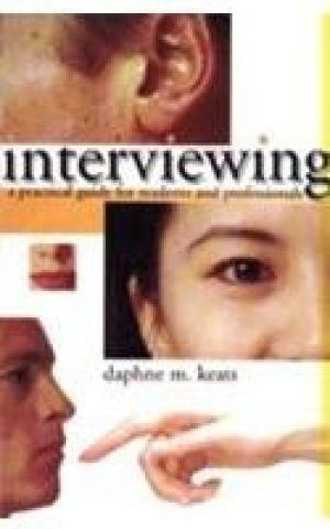 Interviewing: A practical guide for students and professionals: Daphne M. Keats