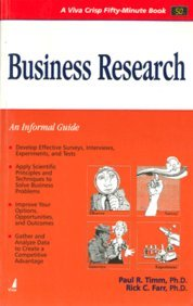 Business Research: An Informal Guide (Series: A Viva Crisp Fifty-Minute Book): Paul R. Timm,Rick C....