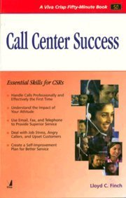 Call Center Success: Essential Skills for CSRs (Series: Viva Crisp Fifty-Minute Book): Lloyd C. ...
