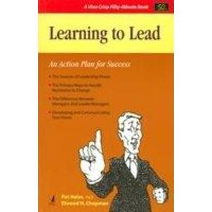 Learning to Lead: An Action Plan for Success (Series: A Viva Crisp Fifty-Minute Book): Elwood N. ...