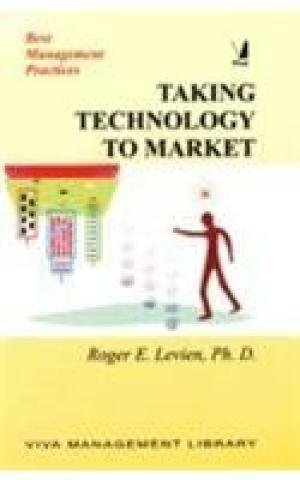 Taking Technology to Market (Series: Best Management Practices): Roger E. Levien
