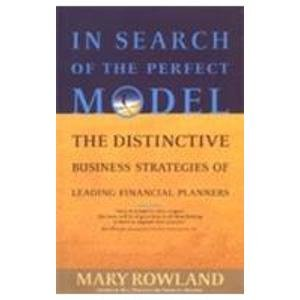 In Search of the Perfect Model: The Distinctive Business Strategies of Leading Financial Planners: ...