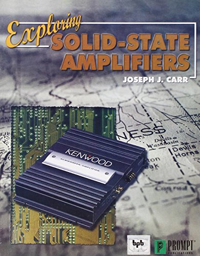 Exploring Solid-State Amplifiers: Carr, Joseph J.