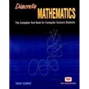 Discrete Mathematics: The Complete Text Book for Computer Science Students: Vinay Kumar