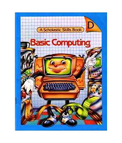 Basic Computing (A Scholastic Skills Book-D): Chasen