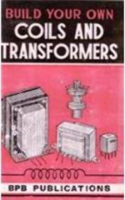 Build Your Own: Coils and Transformers: BPB Publisher