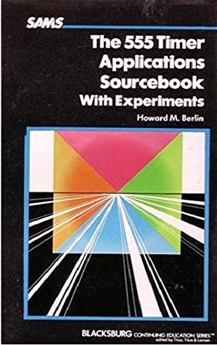 The 555 Timer Applications Sourcebook with Experiments: Howard M. Berlin