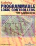 Exploring Programmable Logic-Controllers with Applications (Paperback): Srivastava