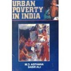Urban Poverty in India : Issues and: M D Asthana