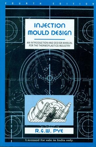 Injection Mould (Mold) Design; An Introduction and: Pye, R. G.