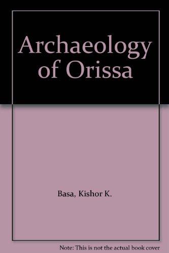 Archaeology of Orissa, 2 Vols.: Kishor K. Basa and Pradeep Mohanty (ed.)