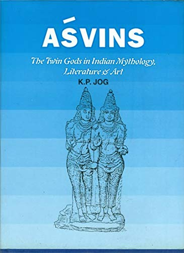Asvin: The Twin Gods in Indian Mythology, Literature and Art: K.P. Jog