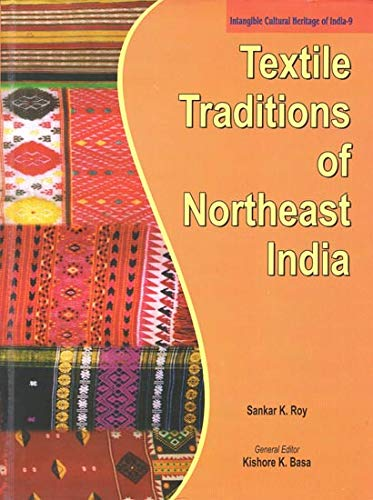 Textile Traditions of Northeast India: A Catalogue: Sankar K. Roy;