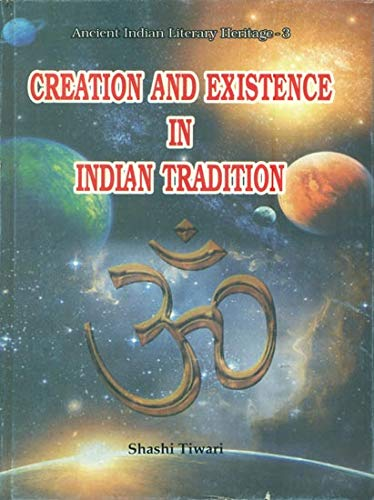 Creation and Existence in Indian Tradition: Tiwari, Shashi