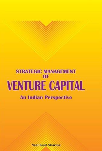 Strategic Management of Venture Capital: An Indian Perspective: Neelkant Sharma