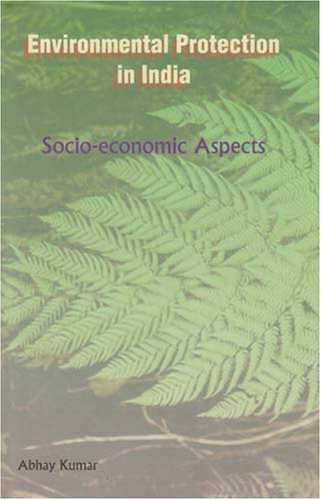 Environmental Protection in India: Socio-economic Aspects: Abhay Kumar