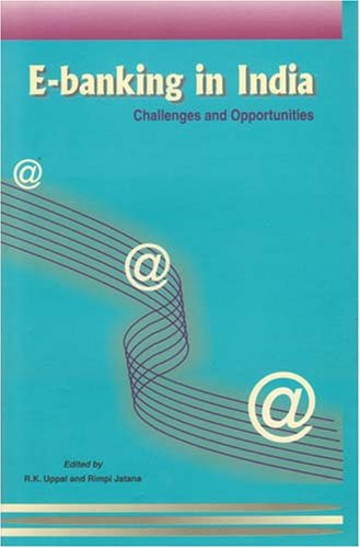 E-banking in India: Challenges and Opportunities: R.K. Uppal