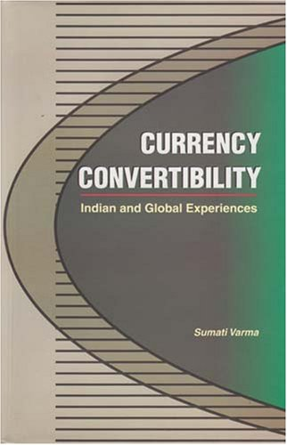 Currency Convertibility : Indian and Global Experiences: Sumati Varma