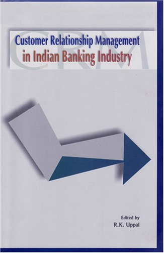 Customer Relationship Management in Indian Banking Industry: R K Uppal