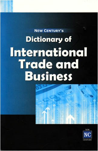 New Century's Dictionary of International Trade and Business: New Century