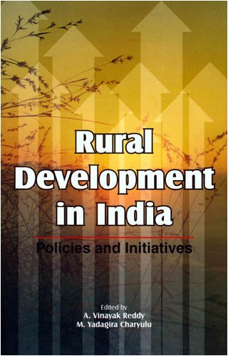 Rural Development in India: Policies and Initiatives: Editor-A. Vinayak Reddy;