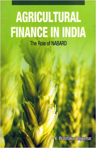 Agricultural Finance In India - The Role: K. Prabhakar Rajkumar